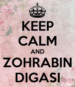 Poster: KEEP CALM AND ZOHRABIN DIGASI
