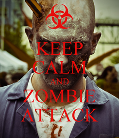 Poster: KEEP CALM AND ZOMBIE ATTACK