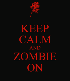 Poster: KEEP CALM AND ZOMBIE ON