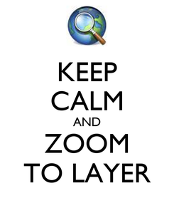Poster: KEEP CALM AND ZOOM TO LAYER