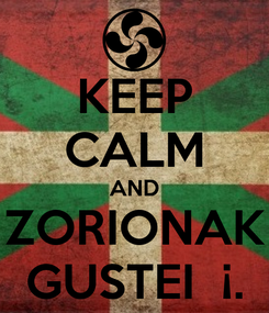 Poster: KEEP CALM AND ZORIONAK GUSTEI  ¡.