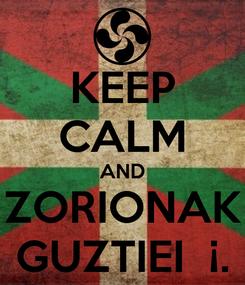 Poster: KEEP CALM AND ZORIONAK GUZTIEI  ¡.