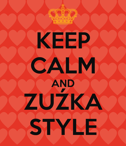 Poster: KEEP CALM AND ZUŹKA STYLE