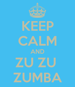 Poster: KEEP CALM AND ZU ZU  ZUMBA