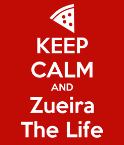 Poster: KEEP CALM AND Zueira The Life