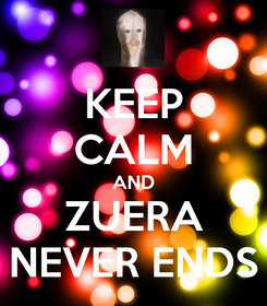 Poster: KEEP CALM AND ZUERA NEVER ENDS