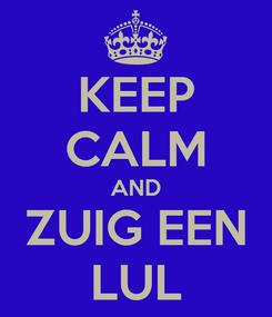 Poster: KEEP CALM AND ZUIG EEN LUL