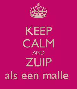 Poster: KEEP CALM AND ZUIP als een malle