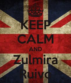 Poster: KEEP CALM AND Zulmira Ruivo