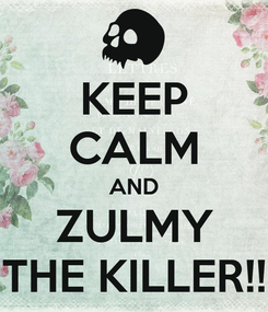 Poster: KEEP CALM AND ZULMY THE KILLER!!