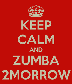 Poster: KEEP CALM AND ZUMBA 2MORROW