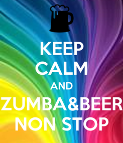 Poster: KEEP CALM AND ZUMBA&BEER NON STOP
