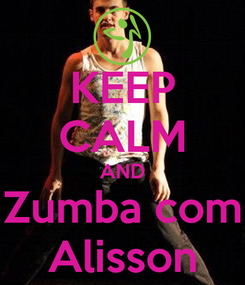 Poster: KEEP CALM AND Zumba com Alisson