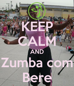 Poster: KEEP CALM AND Zumba com Bere