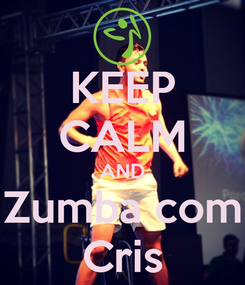 Poster: KEEP CALM AND Zumba com Cris