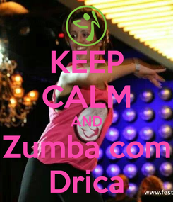 Poster: KEEP CALM AND Zumba com Drica