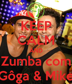 Poster: KEEP CALM AND Zumba com Gôga & Mike