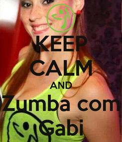 Poster: KEEP CALM AND Zumba com Gabi