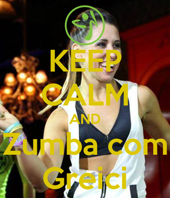 Poster: KEEP CALM AND Zumba com Greici