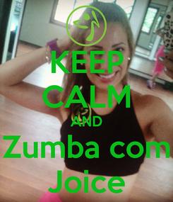 Poster: KEEP CALM AND Zumba com Joice