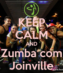 Poster: KEEP CALM AND Zumba com Joinville