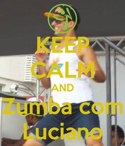 Poster: KEEP CALM AND Zumba com Luciano