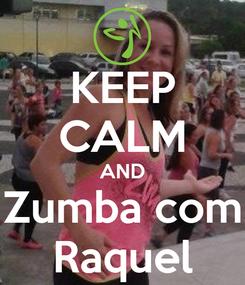 Poster: KEEP CALM AND Zumba com Raquel