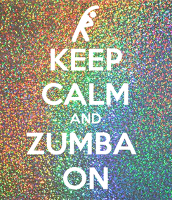 Poster: KEEP CALM AND ZUMBA  ON