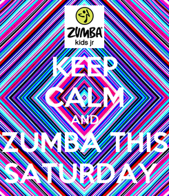 Poster: KEEP CALM AND ZUMBA THIS SATURDAY