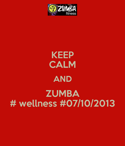 Poster: KEEP CALM AND ZUMBA # wellness #07/10/2013
