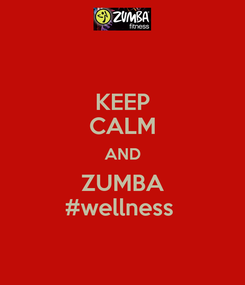Poster: KEEP CALM AND ZUMBA #wellness