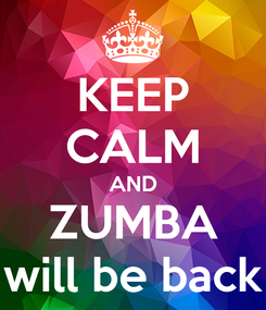 Poster: KEEP CALM AND ZUMBA will be back