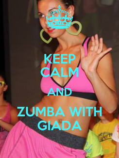 Poster: KEEP CALM AND ZUMBA WITH GIADA