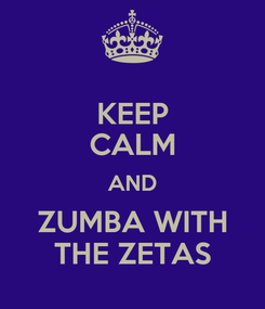 Poster: KEEP CALM AND ZUMBA WITH THE ZETAS