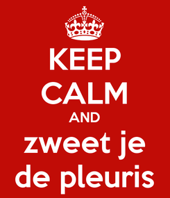 Poster: KEEP CALM AND zweet je de pleuris