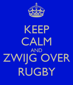 Poster: KEEP CALM AND ZWIJG OVER RUGBY