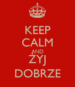 Poster: KEEP CALM AND ŻYJ DOBRZE