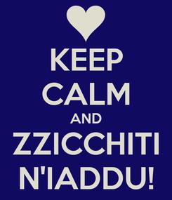 Poster: KEEP CALM AND ZZICCHITI N'IADDU!