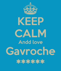 Poster: KEEP CALM Andd love Gavroche ******