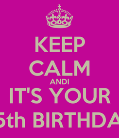 Poster: KEEP CALM ANDI IT'S YOUR 25th BIRTHDAY