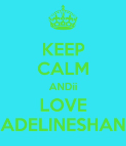 Poster: KEEP CALM ANDii LOVE ADELINESHAN