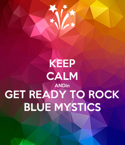 Poster: KEEP CALM ANDin GET READY TO ROCK BLUE MYSTICS