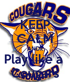 Poster: KEEP CALM ANDk Play like a  Cougars