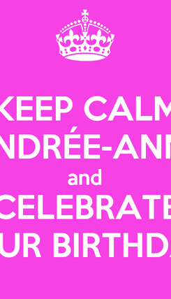 Poster: KEEP CALM ANDRÉE-ANNE and CELEBRATE YOUR BIRTHDAY!