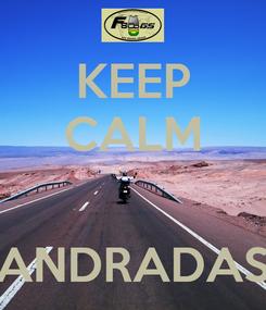 Poster: KEEP CALM   ANDRADAS