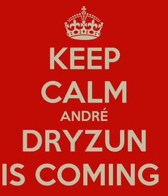 Poster: KEEP CALM ANDRÉ DRYZUN IS COMING