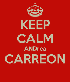 Poster: KEEP CALM ANDrea CARREON
