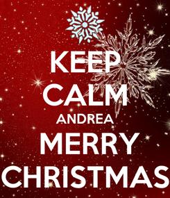 Poster: KEEP CALM ANDREA  MERRY CHRISTMAS