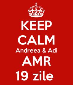Poster: KEEP CALM Andreea & Adi AMR 19 zile