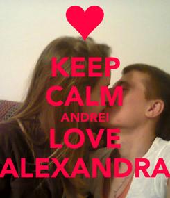 Poster: KEEP CALM ANDREI LOVE ALEXANDRA